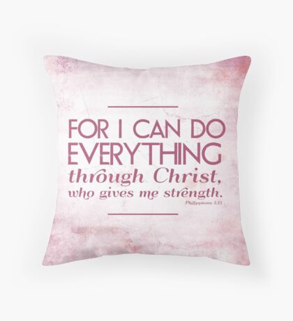 I can do all things through Christ.. Throw Pillow