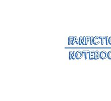 FANFICTION NOTEBOOK by thescudders