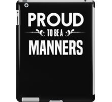 Proud to be a Manners. Show your pride if your last name or surname is Manners iPad Case/Skin