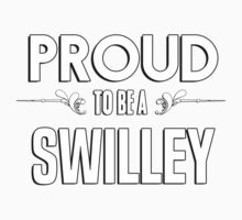 Proud to be a Swilley. Show your pride if your last name or surname is Swilley Kids Clothes
