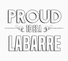Proud to be a Labarre. Show your pride if your last name or surname is Labarre Kids Clothes