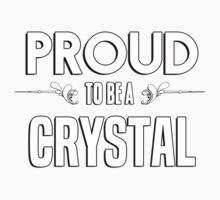 Proud to be a Crystal. Show your pride if your last name or surname is Crystal Kids Clothes