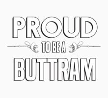 Proud to be a Buttram. Show your pride if your last name or surname is Buttram Kids Clothes
