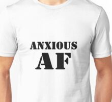 Anxious AF Unisex T-Shirt