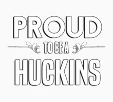 Proud to be a Huckins. Show your pride if your last name or surname is Huckins Kids Clothes