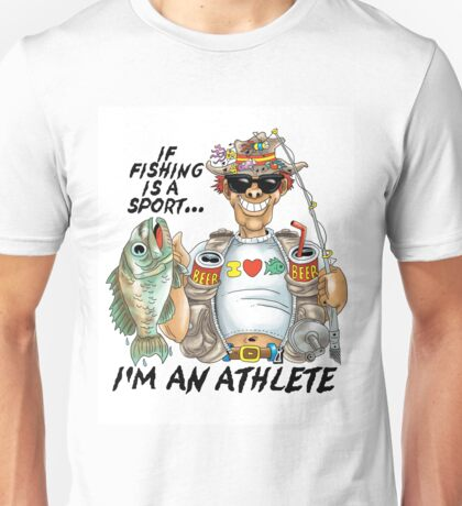 If Fishing Is A Sport I'd An Athlete Unisex T-Shirt