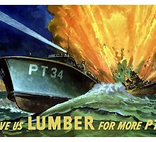 Give Us Lumber For More PT's - WWII by warishellstore