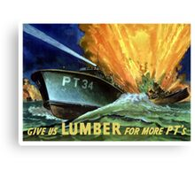Give Us Lumber For More PT's - WWII Canvas Print