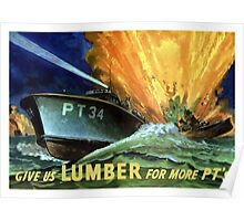 Give Us Lumber For More PT's - WWII Poster