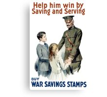 Help Him Win By Saving And Serving - WWI Canvas Print