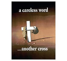 A Careless Word... Another Cross  Photographic Print