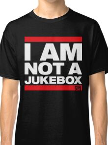 I AM NOT A JUKEBOX! Classic T-Shirt
