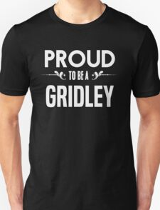 Proud to be a Gridley. Show your pride if your last name or surname is Gridley T-Shirt