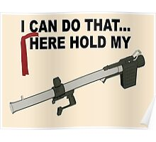I can do that... here hold my BAZOOKA! Poster