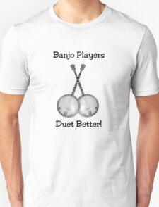Banjo Players Duet Better Unisex T-Shirt