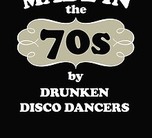 Made in the 70s by drunken disco dancers by imgarry