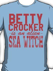 BETTY CROCKER IS AN ALIEN SEA WITCH T-Shirt
