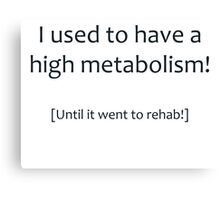 High Metabolism Canvas Print