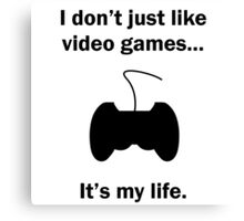 Video Games It's My Life Canvas Print