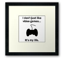 Video Games It's My Life Framed Print