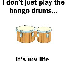 Bongo Drums It's My Life by GiftIdea