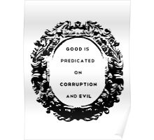 Good is Predicated on Corruption & Evil Poster