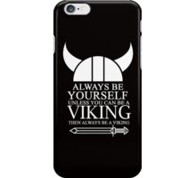 ALWAYS BE YOURSELF UNLESS YOU CAN BE A VIKING THEN ALWAYS BE A VIKING iPhone Case/Skin