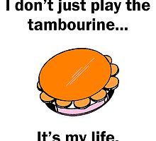 Tambourine It's My Life by GiftIdea