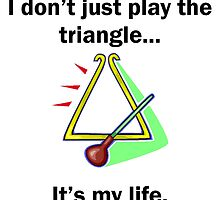 Triangle It's My Life by GiftIdea