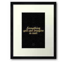 Everything you can imagine is real. - PABLO PICASO Framed Print