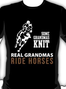 SOME GRANDMAS KNIT REAL GRANDMAS RIDE HORSES T-Shirt