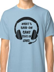 What's Said on Cans Stays on Cans! Classic T-Shirt