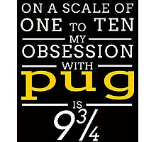 ON A SCALE OF ONE TO TEN MY OBSESSION WITH PUG IS 9 34 Photographic Print