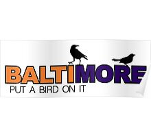 BALTIMORE - put a bird on it Poster