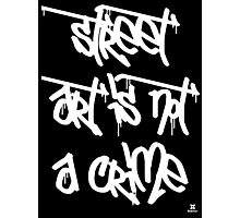 Street art is not a crime (white) Photographic Print