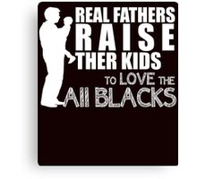real fathers raise their kids to love the all blacks Canvas Print