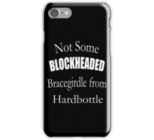 Not Some Blockheaded Bracegirdle iPhone Case/Skin