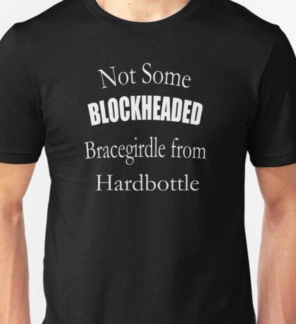 Not Some Blockheaded Bracegirdle Unisex T-Shirt