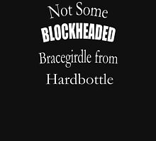 Not Some Blockheaded Bracegirdle Unisex T-Shirt