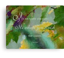 Not Where You Start - Wisdom saying no. 7 Canvas Print