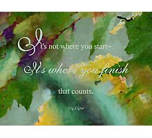 Not Where You Start - Wisdom saying no. 7 Photographic Print