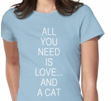 All you need is love ... and a cat Womens Fitted T-Shirt