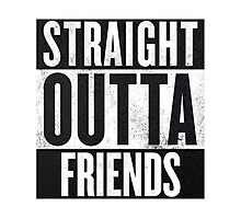 Straight Outta Friends Photographic Print