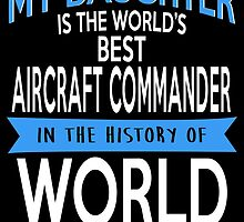 MY DAUGHTER IS THE WORLD'S BEST AIRCRAFT COMMANDER IN THE HISTORY OF WORLD by inkedcreatively