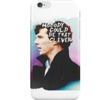 """Nobody Could Be That Clever"" BBC Sherlock  iPhone Case/Skin"
