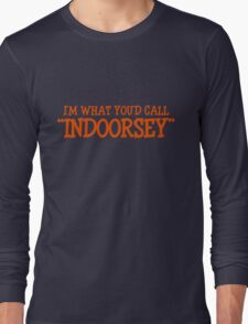 """I'm what you'd call """"indoorsey"""" Long Sleeve T-Shirt"""