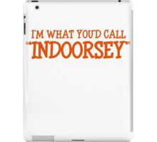 "I'm what you'd call ""indoorsey"" iPad Case/Skin"