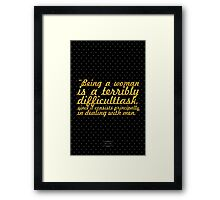 """""""Being a woman is a terribly difficulttask, since it consists principally in dealing with men."""" - JOSEPH CONRAD Framed Print"""