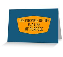The purpose of life is a life of purpose Greeting Card
