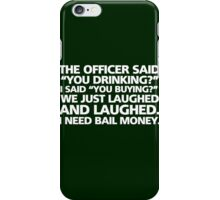 "The office said ""you drinking?"" I said ""you buying?"" We just laughed and laughed. I need bail money. iPhone Case/Skin"